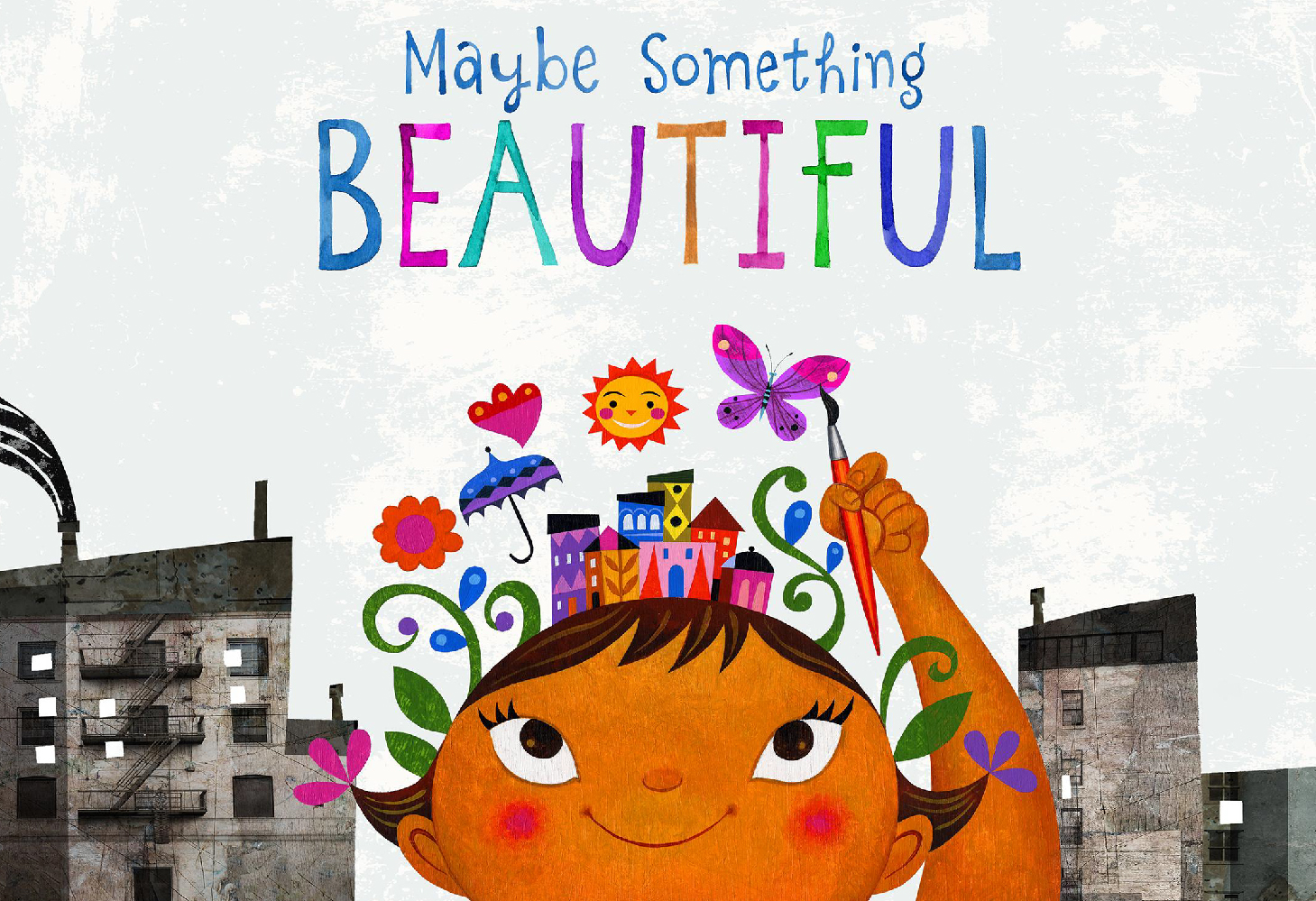 Maybe something beautiful BOOK illustration of a little girl holding a paintbrush and colorful buildings on her head